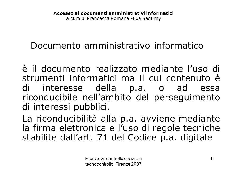 E-privacy: controllo sociale e tecnocontrollo. Firenze 2007 5 Accesso ai documenti amministrativi informatici a cura di Francesca Romana Fuxa Sadurny