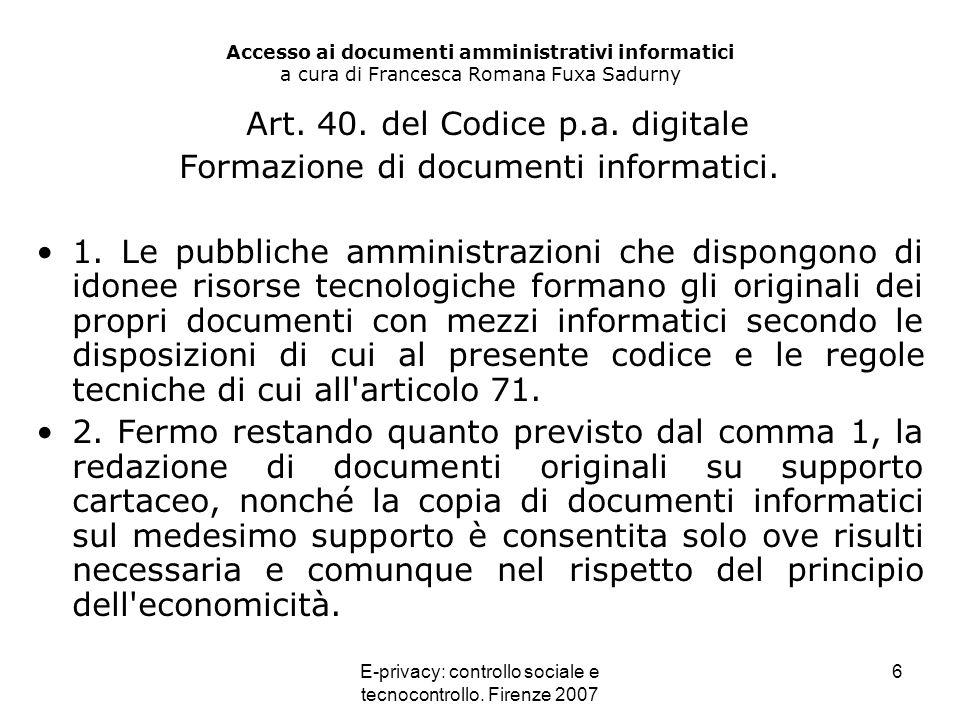 E-privacy: controllo sociale e tecnocontrollo. Firenze 2007 6 Accesso ai documenti amministrativi informatici a cura di Francesca Romana Fuxa Sadurny