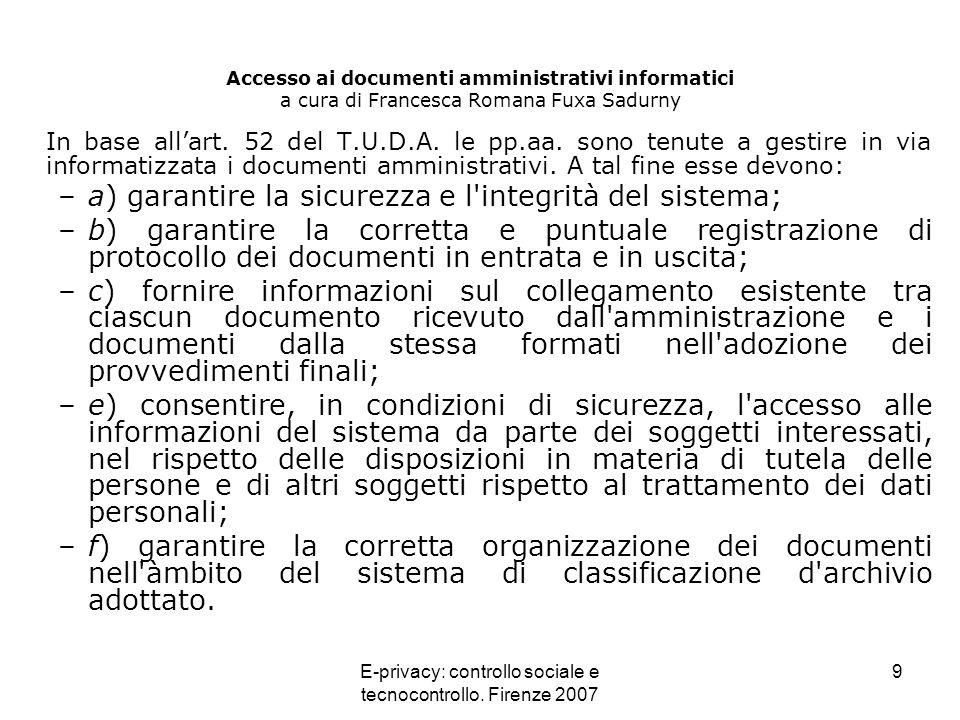 E-privacy: controllo sociale e tecnocontrollo. Firenze 2007 9 Accesso ai documenti amministrativi informatici a cura di Francesca Romana Fuxa Sadurny