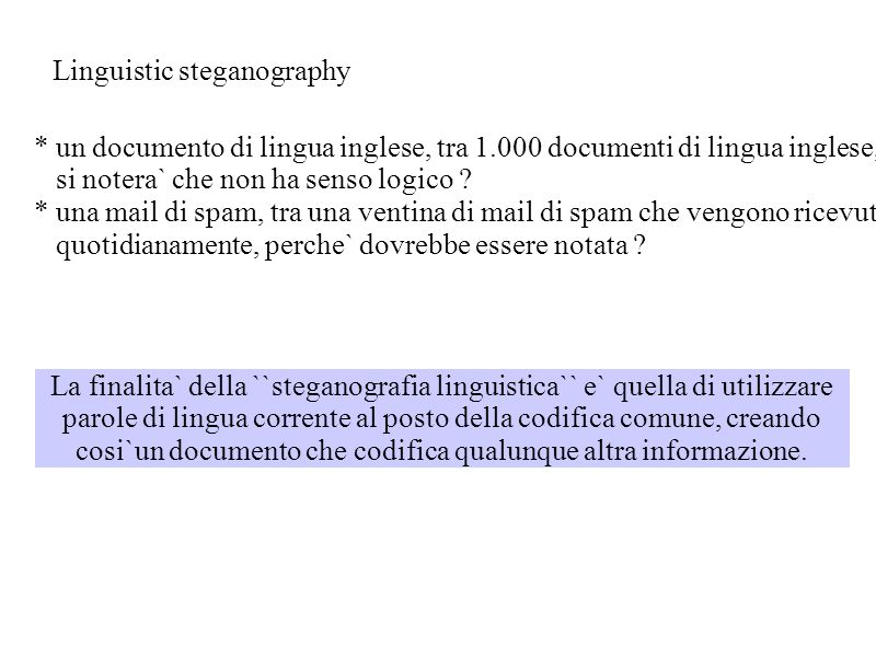 Linguistic steganography * un documento di lingua inglese, tra 1.000 documenti di lingua inglese, si notera` che non ha senso logico ? * una mail di s