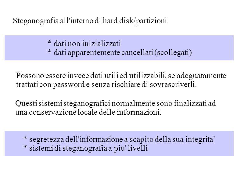 Steganografia all'interno di hard disk/partizioni Questi sistemi steganografici normalmente sono finalizzati ad una conservazione locale delle informa