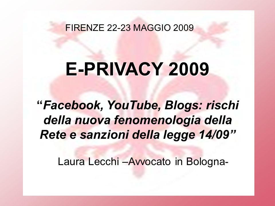 FIRENZE 22-23 MAGGIO 2009 E-PRIVACY 2009 Facebook, YouTube, Blogs: rischi della nuova fenomenologia della Rete e sanzioni della legge 14/09 Laura Lecchi –Avvocato in Bologna -