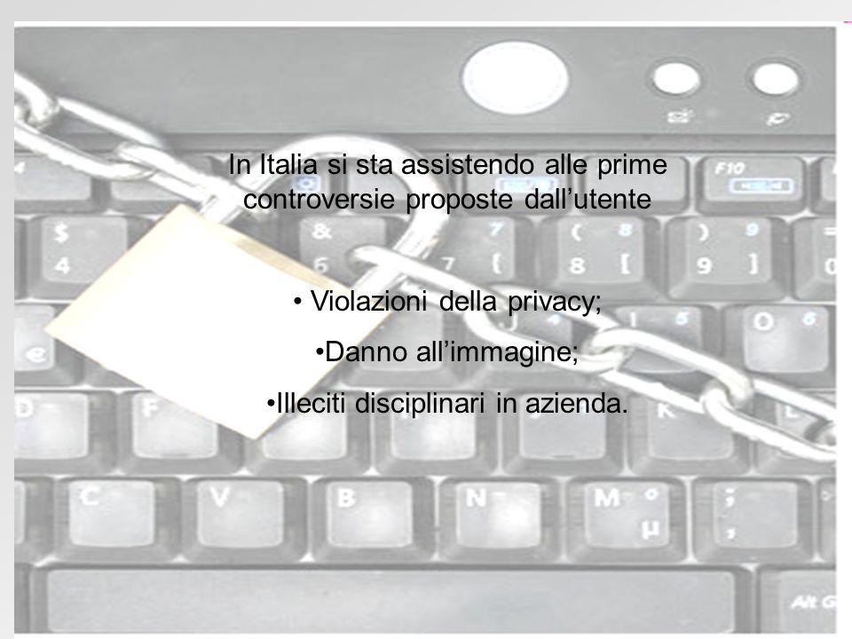 In Italia si sta assistendo alle prime controversie proposte dallutente Violazioni della privacy; Danno allimmagine; Illeciti disciplinari in azienda.