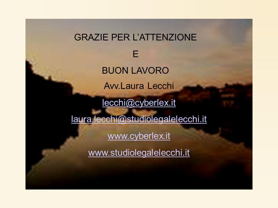 GRAZIE PER LATTENZIONE E BUON LAVORO Avv.Laura Lecchi lecchi@cyberlex.it laura.lecchi@studiolegalelecchi.it www.cyberlex.it www.studiolegalelecchi.it