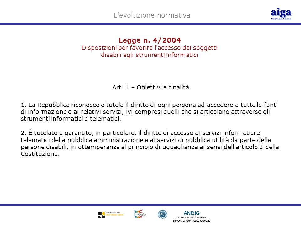ANDIG Associazione Nazionale Docenti di Informatica Giuridica Legge n. 4/2004 Disposizioni per favorire l'accesso dei soggetti disabili agli strumenti