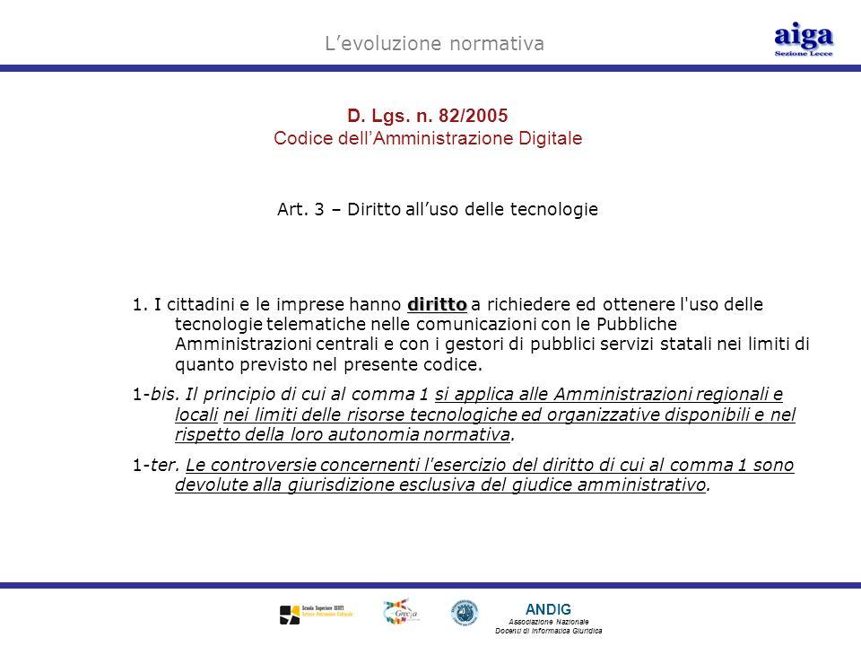 ANDIG Associazione Nazionale Docenti di Informatica Giuridica D. Lgs. n. 82/2005 Codice dellAmministrazione Digitale Art. 3 – Diritto alluso delle tec