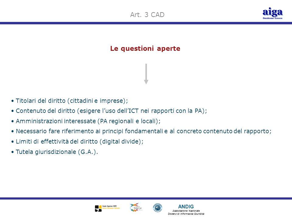 ANDIG Associazione Nazionale Docenti di Informatica Giuridica Le questioni aperte Art. 3 CAD Titolari del diritto (cittadini e imprese); Contenuto del