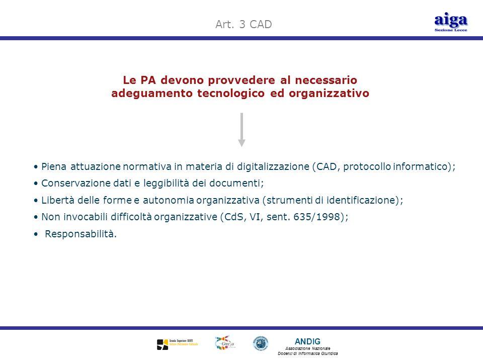 ANDIG Associazione Nazionale Docenti di Informatica Giuridica Le PA devono provvedere al necessario adeguamento tecnologico ed organizzativo Art. 3 CA