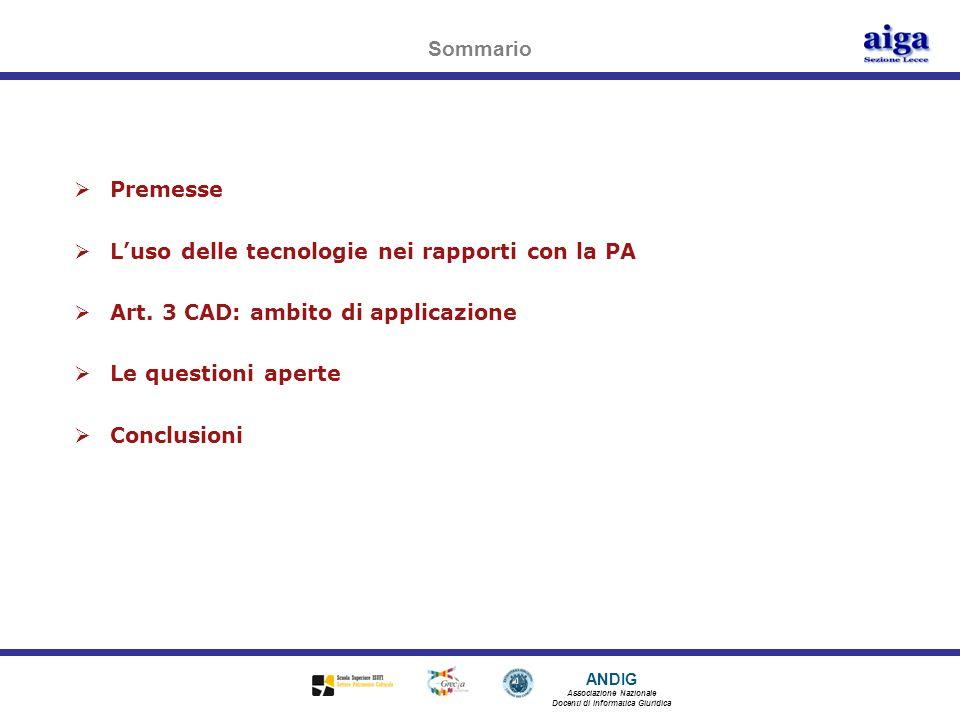 ANDIG Associazione Nazionale Docenti di Informatica Giuridica Sommario Premesse Luso delle tecnologie nei rapporti con la PA Art. 3 CAD: ambito di app