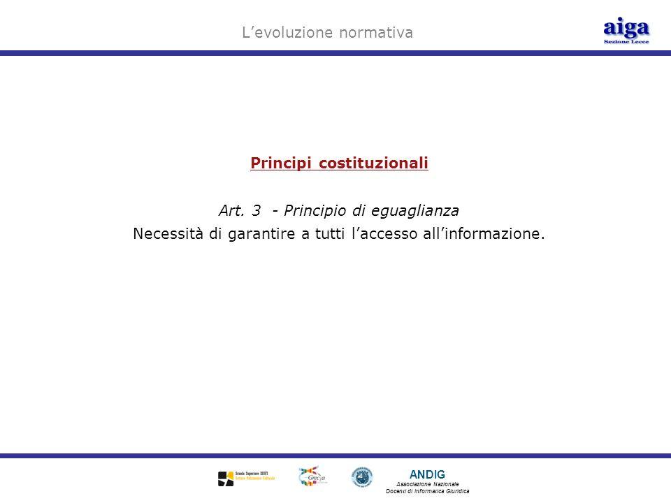 ANDIG Associazione Nazionale Docenti di Informatica Giuridica Levoluzione normativa Principi costituzionali Art. 3 - Principio di eguaglianza Necessit
