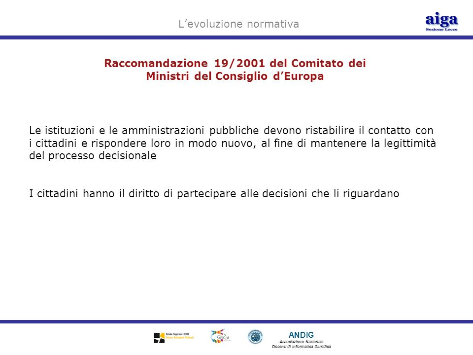 ANDIG Associazione Nazionale Docenti di Informatica Giuridica Raccomandazione 19/2001 del Comitato dei Ministri del Consiglio dEuropa Devono essere pienamente utilizzate le nuove tecnologie dellinformazione e della comunicazione (all.