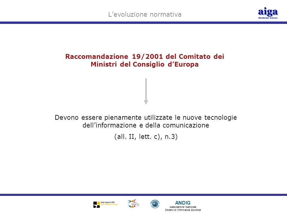ANDIG Associazione Nazionale Docenti di Informatica Giuridica Raccomandazione 19/2001 del Comitato dei Ministri del Consiglio dEuropa Devono essere pi
