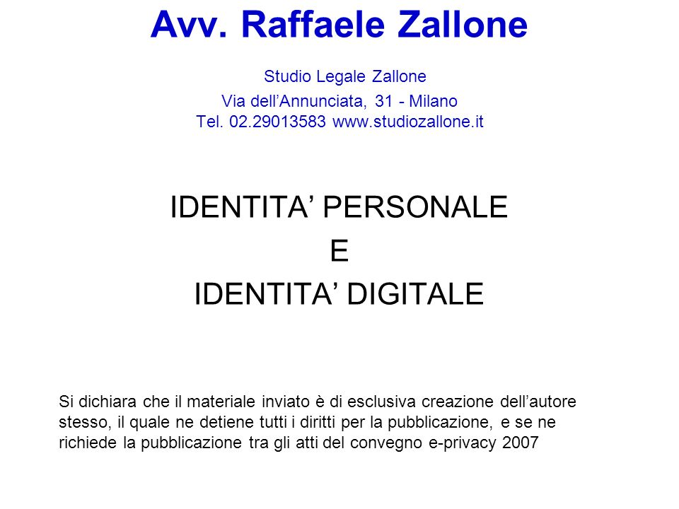 Avv. Raffaele Zallone Studio Legale Zallone Via dellAnnunciata, 31 - Milano Tel. 02.29013583 www.studiozallone.it IDENTITA PERSONALE E IDENTITA DIGITA