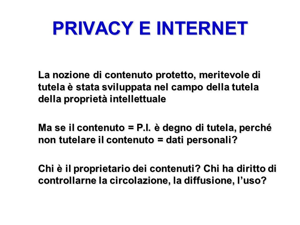 PRIVACY E INTERNET La nozione di contenuto protetto, meritevole di tutela è stata sviluppata nel campo della tutela della proprietà intellettuale Ma s