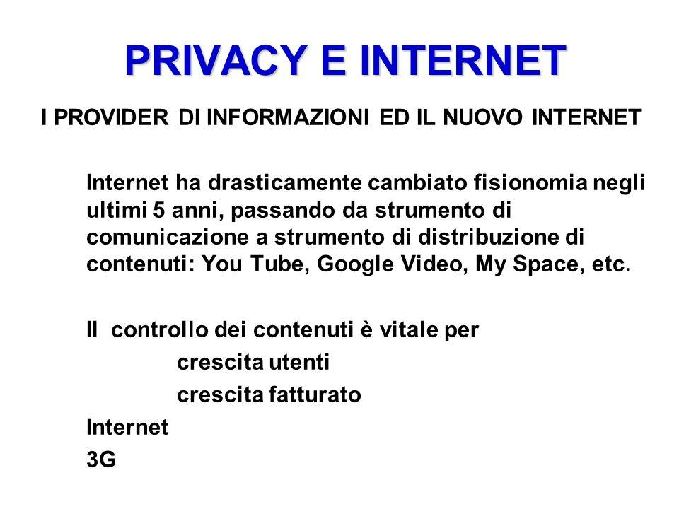 PRIVACY E INTERNET PRIVACY E INTERNET I PROVIDER DI INFORMAZIONI ED IL NUOVO INTERNET Internet ha drasticamente cambiato fisionomia negli ultimi 5 ann