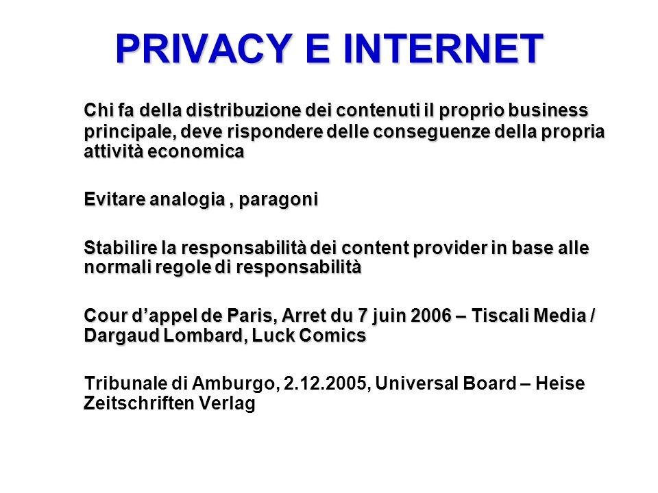 PRIVACY E INTERNET Chi fa della distribuzione dei contenuti il proprio business principale, deve rispondere delle conseguenze della propria attività e
