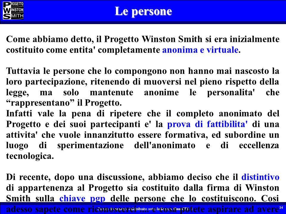 Questo documento è distribuito sotto la licenza Gnu GPL 2 14 Come abbiamo detto, il Progetto Winston Smith si era inizialmente costituito come entita completamente anonima e virtuale.