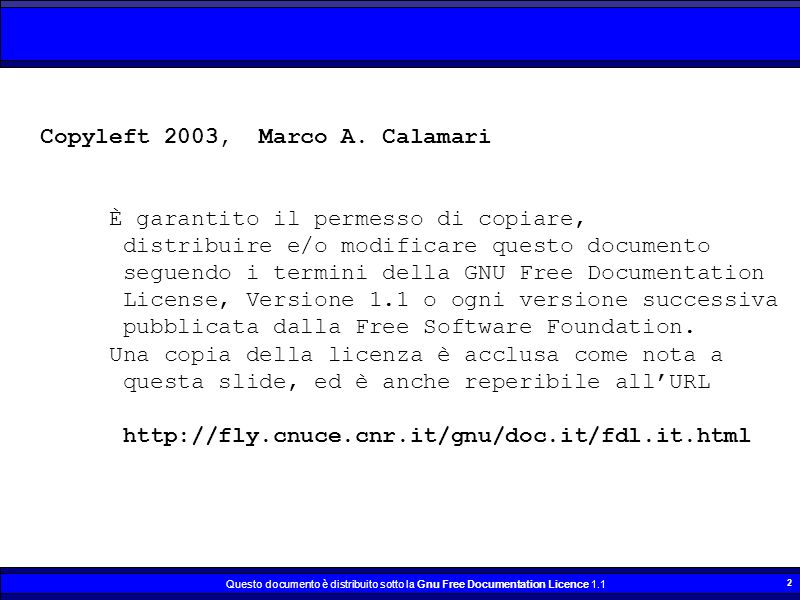 Questo documento è distribuito sotto la Gnu Free Documentation Licence Copyleft 2003, Marco A.
