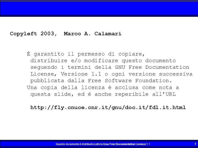 Questo documento è distribuito sotto la Gnu Free Documentation Licence 1.1 2 Copyleft 2003, Marco A. Calamari È garantito il permesso di copiare, dist