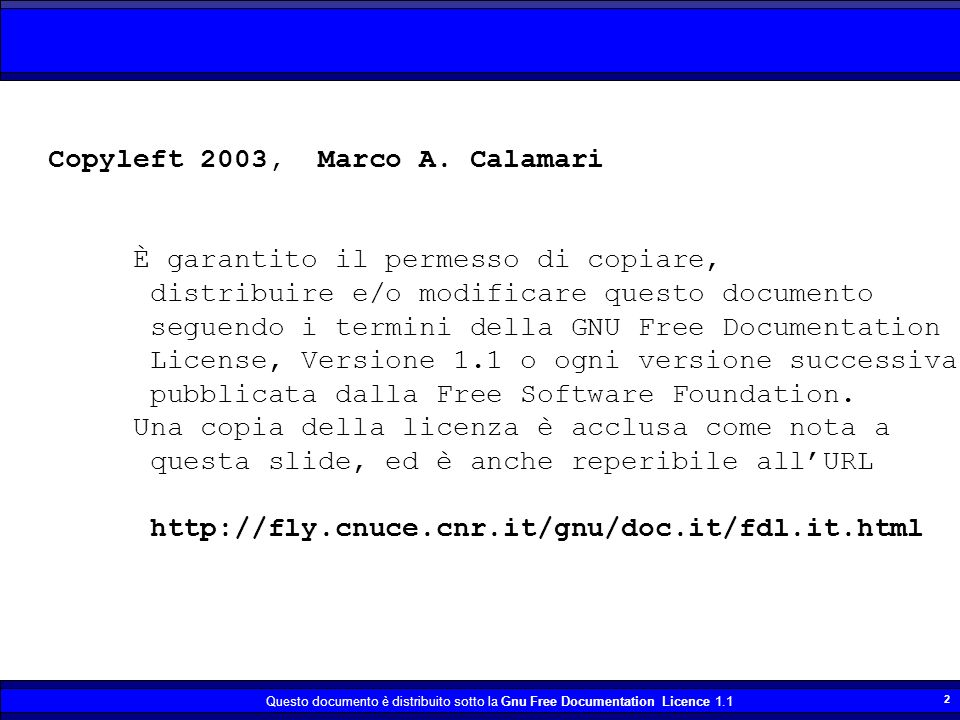 Questo documento è distribuito sotto la Gnu Free Documentation Licence 1.1 2 Copyleft 2003, Marco A.
