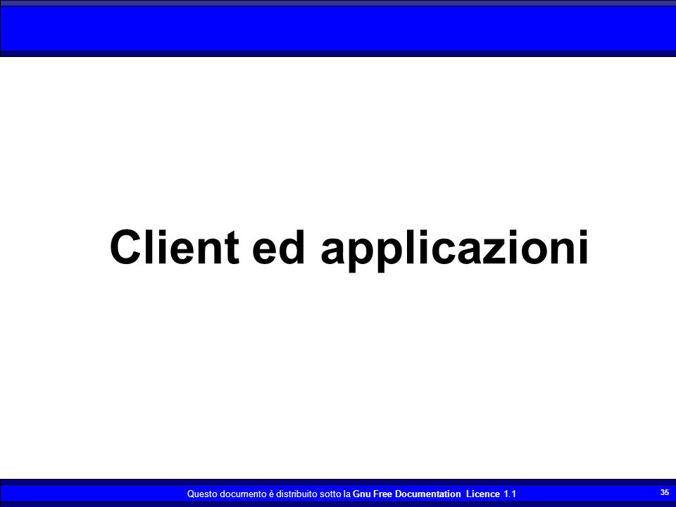 Questo documento è distribuito sotto la Gnu Free Documentation Licence 1.1 35 Client ed applicazioni