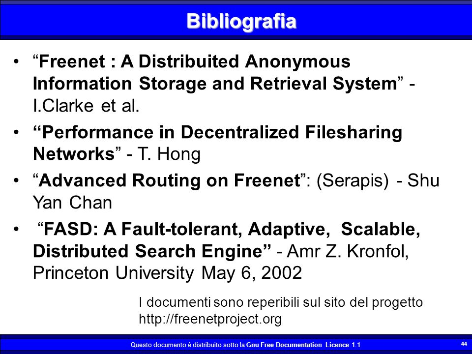 Questo documento è distribuito sotto la Gnu Free Documentation Licence Bibliografia Freenet : A Distribuited Anonymous Information Storage and Retrieval System - I.Clarke et al.