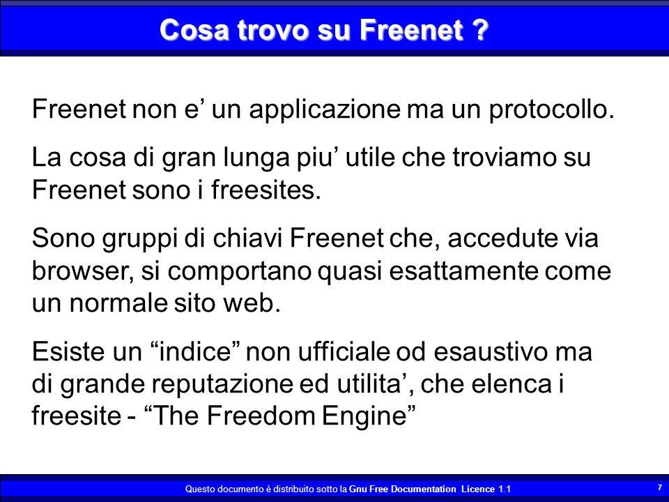 Questo documento è distribuito sotto la Gnu Free Documentation Licence 1.1 18 Cosa Freenet non puo fare Non esiste attualmente la possibilita di indicizzare le chiavi in modo da operare una ricerca intelligente.