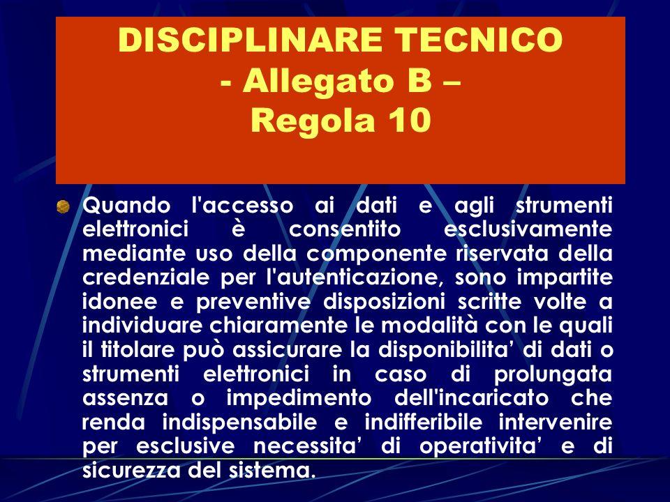 DISCIPLINARE TECNICO - Allegato B – Regola 10 Quando l'accesso ai dati e agli strumenti elettronici è consentito esclusivamente mediante uso della com