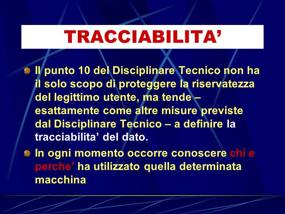 TRACCIABILITA Il punto 10 del Disciplinare Tecnico non ha il solo scopo di proteggere la riservatezza del legittimo utente, ma tende – esattamente com