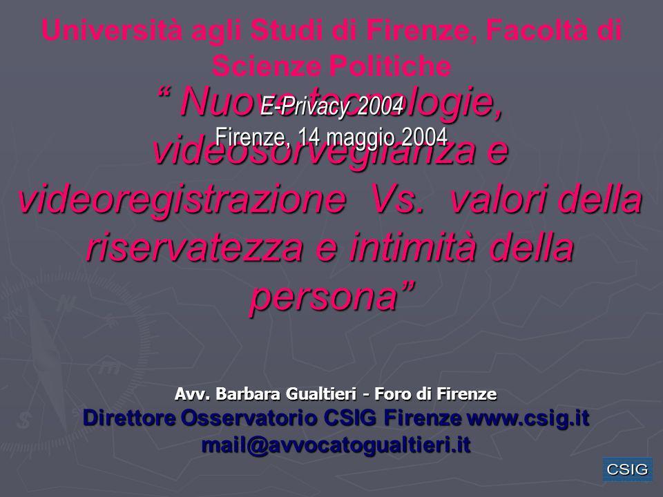Nuove tecnologie, videosorveglianza e videoregistrazione Vs. valori della riservatezza e intimità della persona Nuove tecnologie, videosorveglianza e