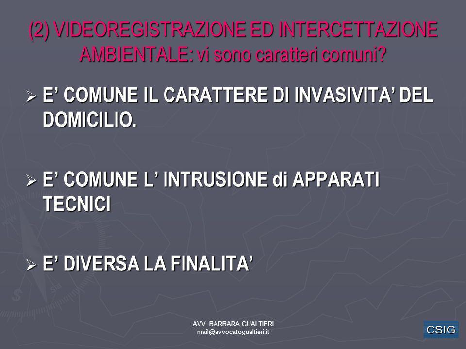 AVV. BARBARA GUALTIERI mail@avvocatogualtieri.it (2) VIDEOREGISTRAZIONE ED INTERCETTAZIONE AMBIENTALE: vi sono caratteri comuni? E COMUNE IL CARATTERE