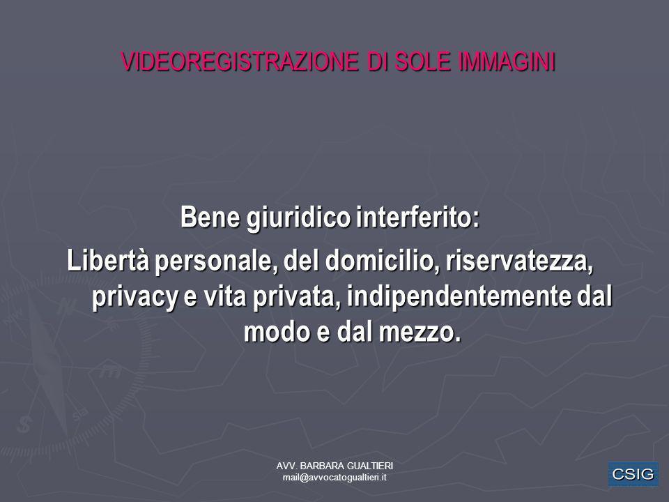 AVV. BARBARA GUALTIERI mail@avvocatogualtieri.it VIDEOREGISTRAZIONE DI SOLE IMMAGINI VIDEOREGISTRAZIONE DI SOLE IMMAGINI Bene giuridico interferito: L