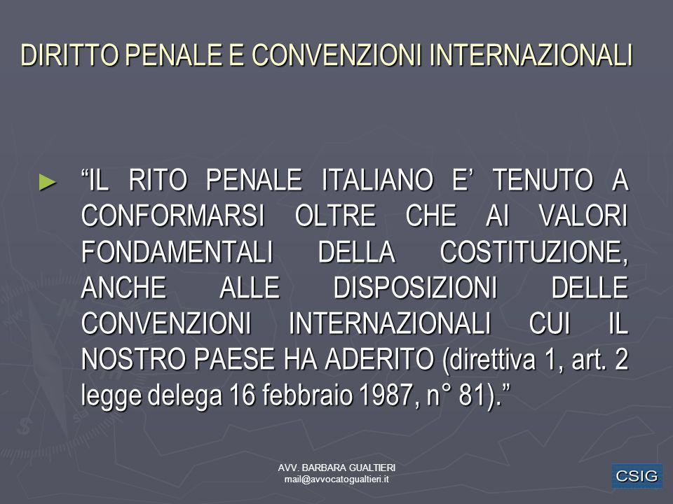 AVV. BARBARA GUALTIERI mail@avvocatogualtieri.it DIRITTO PENALE E CONVENZIONI INTERNAZIONALI IL RITO PENALE ITALIANO E TENUTO A CONFORMARSI OLTRE CHE