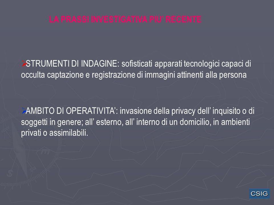 LA PRASSI INVESTIGATIVA PIU RECENTE STRUMENTI DI INDAGINE: sofisticati apparati tecnologici capaci di occulta captazione e registrazione di immagini a