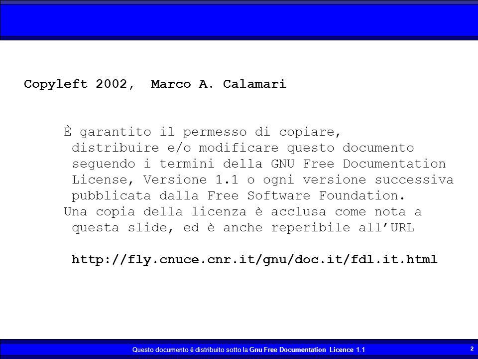 Questo documento è distribuito sotto la Gnu Free Documentation Licence 1.1 2 Copyleft 2002, Marco A. Calamari È garantito il permesso di copiare, dist