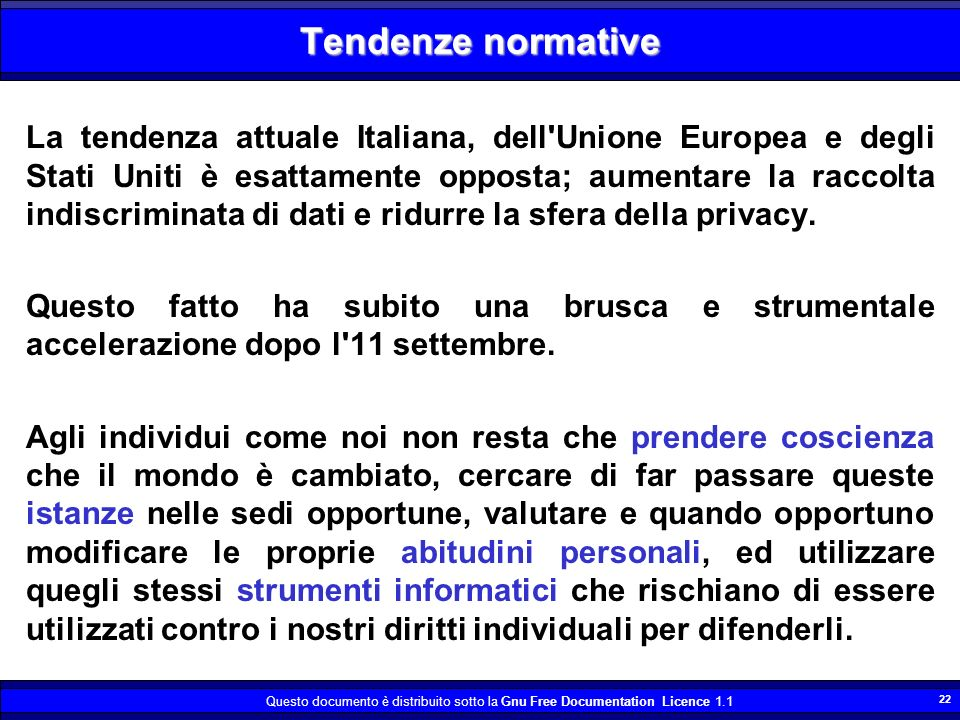 Questo documento è distribuito sotto la Gnu Free Documentation Licence 1.1 22 Tendenze normative La tendenza attuale Italiana, dell'Unione Europea e d
