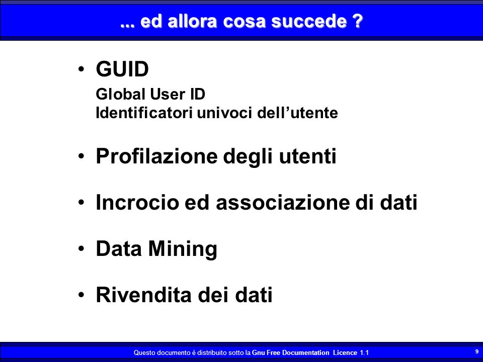Questo documento è distribuito sotto la Gnu Free Documentation Licence 1.1 9... ed allora cosa succede ? GUID Global User ID Identificatori univoci de