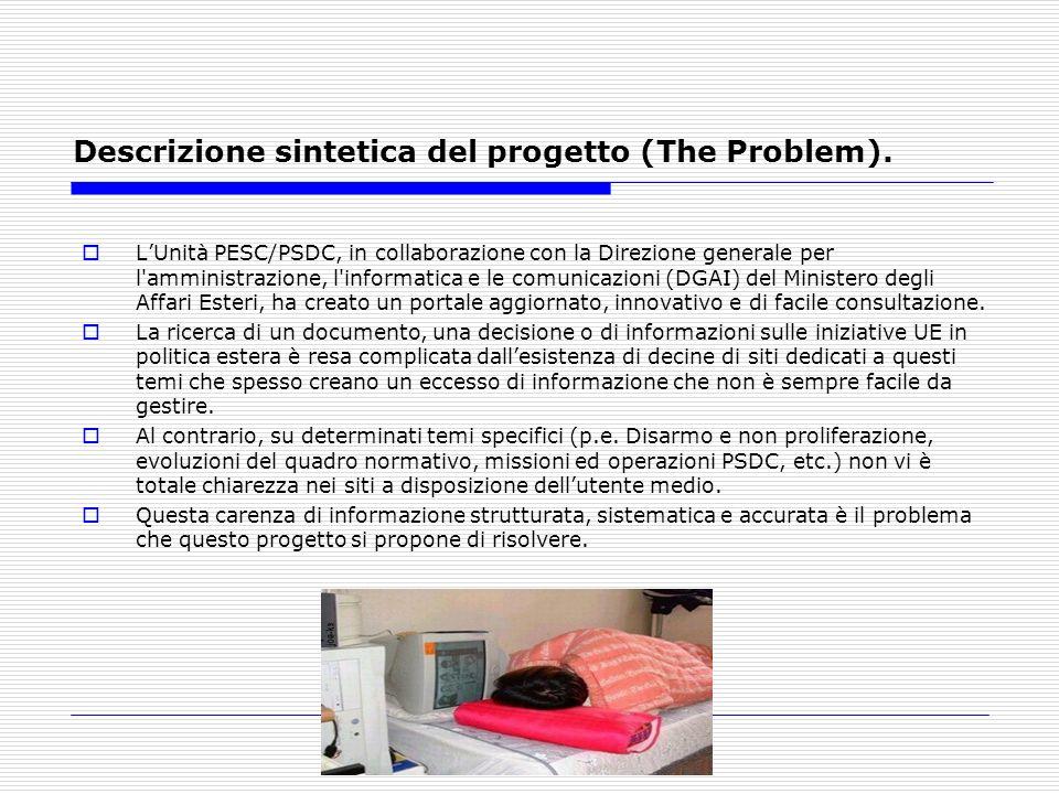 Descrizione sintetica del progetto (The Problem). LUnità PESC/PSDC, in collaborazione con la Direzione generale per l'amministrazione, l'informatica e