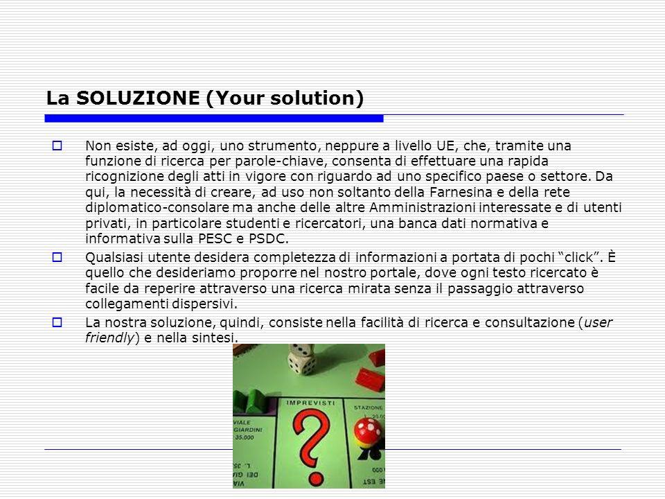 La SOLUZIONE (Your solution) Non esiste, ad oggi, uno strumento, neppure a livello UE, che, tramite una funzione di ricerca per parole-chiave, consent