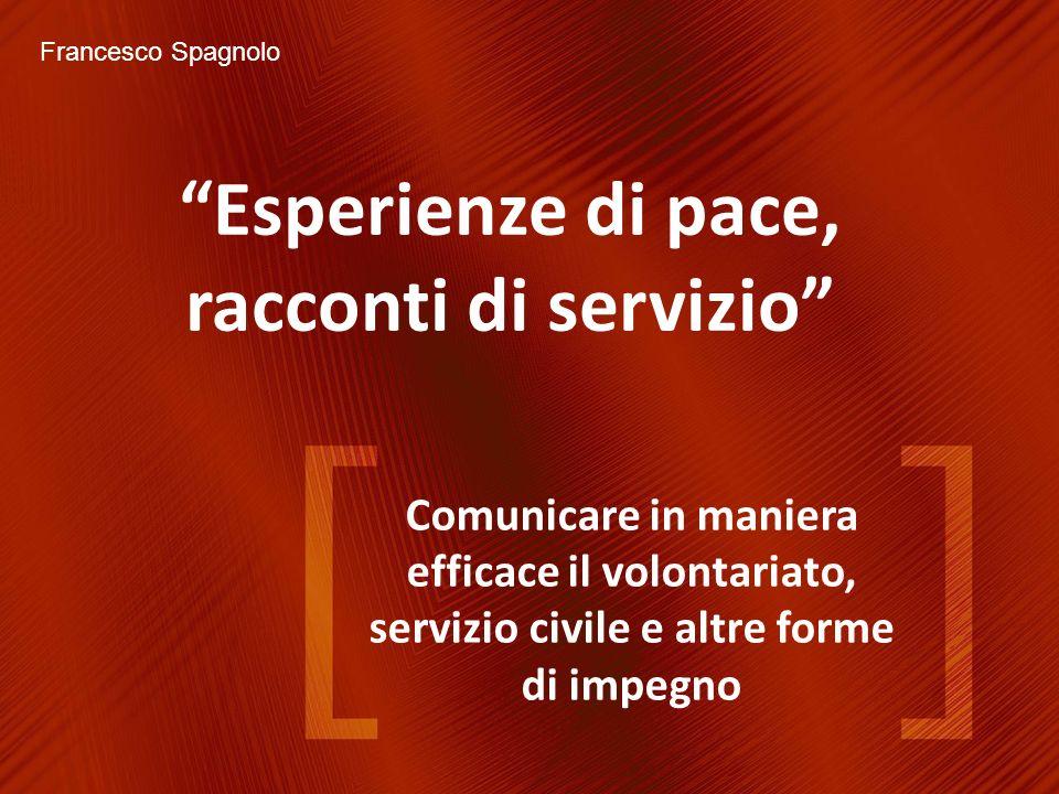 Francesco Spagnolo Esperienze di pace, racconti di servizio Comunicare in maniera efficace il volontariato, servizio civile e altre forme di impegno