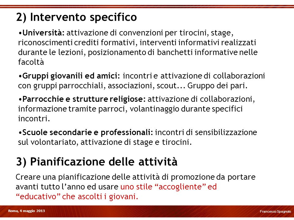 Roma, 4 maggio 2013 2) Intervento specifico 3) Pianificazione delle attività Creare una pianificazione delle attività di promozione da portare avanti