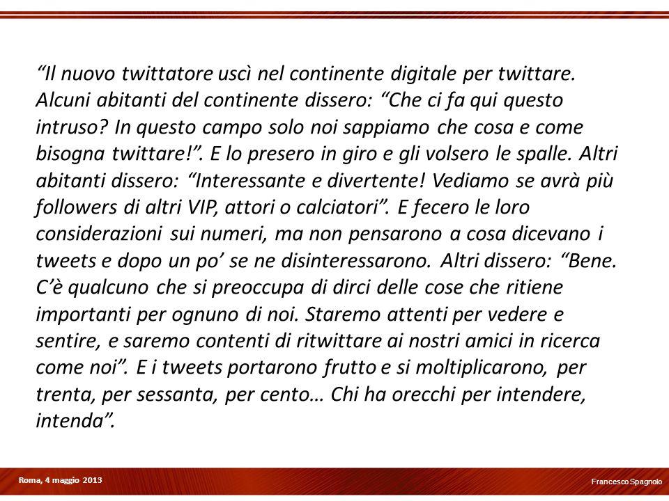 Francesco Spagnolo Roma, 4 maggio 2013 Il nuovo twittatore uscì nel continente digitale per twittare. Alcuni abitanti del continente dissero: Che ci f