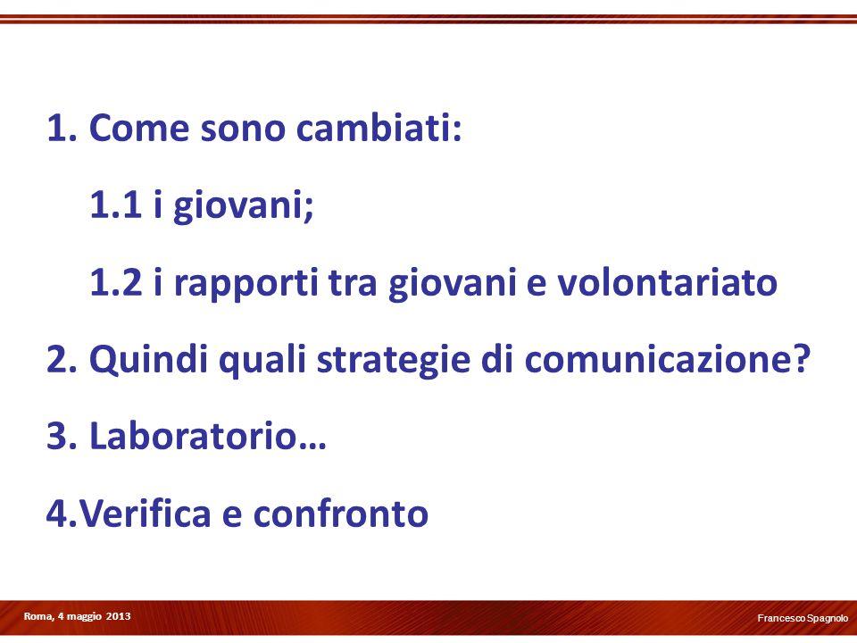 Roma, 4 maggio 2013 1. Come sono cambiati: 1.1 i giovani; 1.2 i rapporti tra giovani e volontariato 2. Quindi quali strategie di comunicazione? 3. Lab