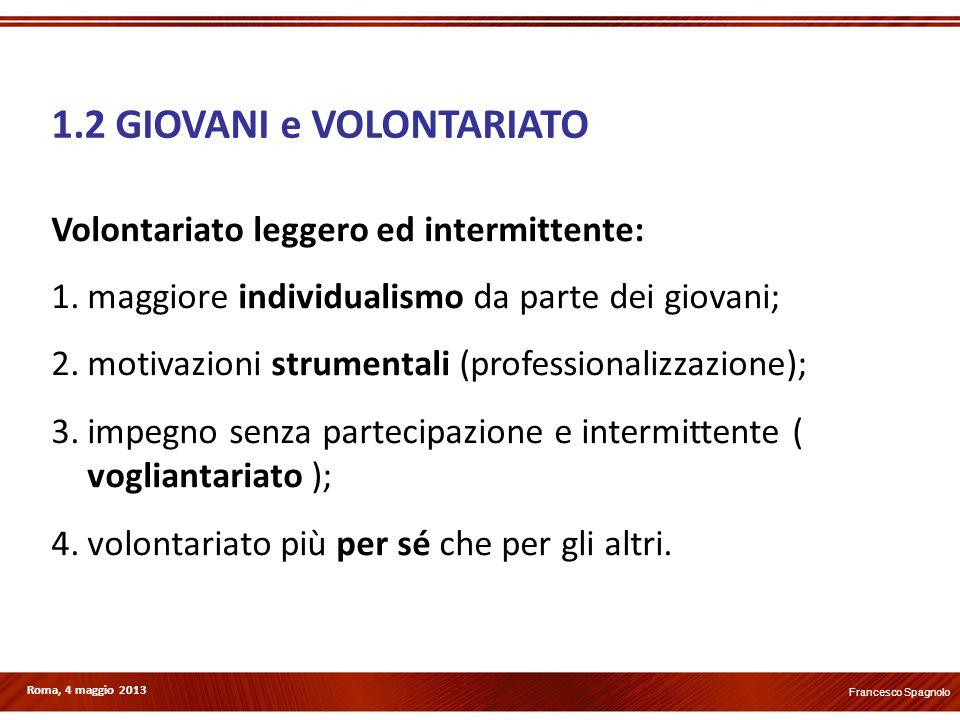 Roma, 4 maggio 2013 Volontariato leggero ed intermittente: 1.maggiore individualismo da parte dei giovani; 2.motivazioni strumentali (professionalizza