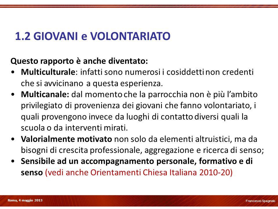 Roma, 4 maggio 2013 Questo rapporto è anche diventato: Multiculturale: infatti sono numerosi i cosiddetti non credenti che si avvicinano a questa espe