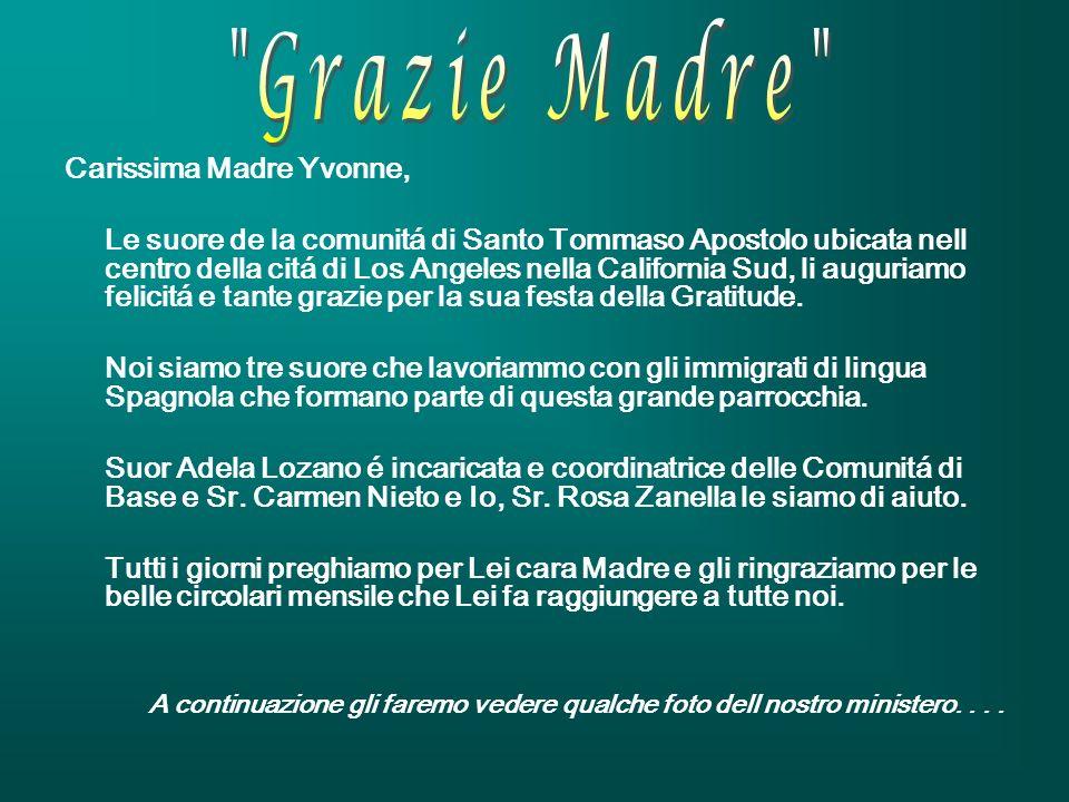 Carissima Madre Yvonne, Le suore de la comunitá di Santo Tommaso Apostolo ubicata nell centro della citá di Los Angeles nella California Sud, li auguriamo felicitá e tante grazie per la sua festa della Gratitude.