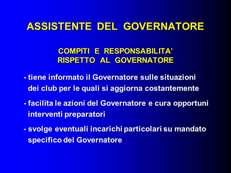 ASSISTENTE DEL GOVERNATORE COMPITI E RESPONSABILITA RISPETTO AL GOVERNATORE - tiene informato il Governatore sulle situazioni dei club per le quali si