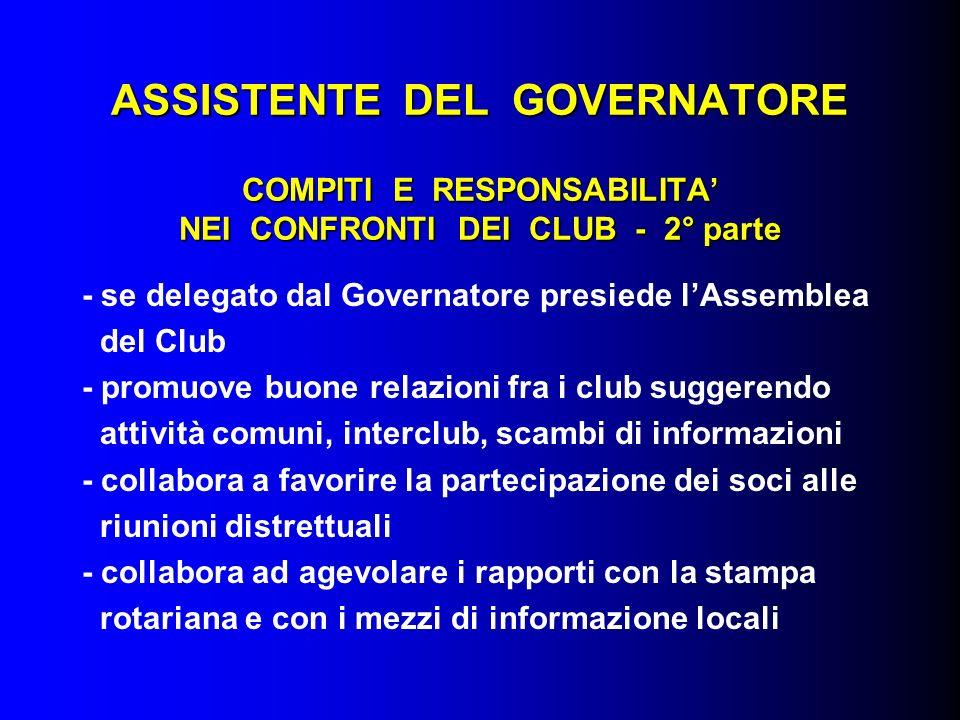 ASSISTENTE DEL GOVERNATORE COMPITI E RESPONSABILITA NEI CONFRONTI DEI CLUB - 2° parte - se delegato dal Governatore presiede lAssemblea del Club - pro
