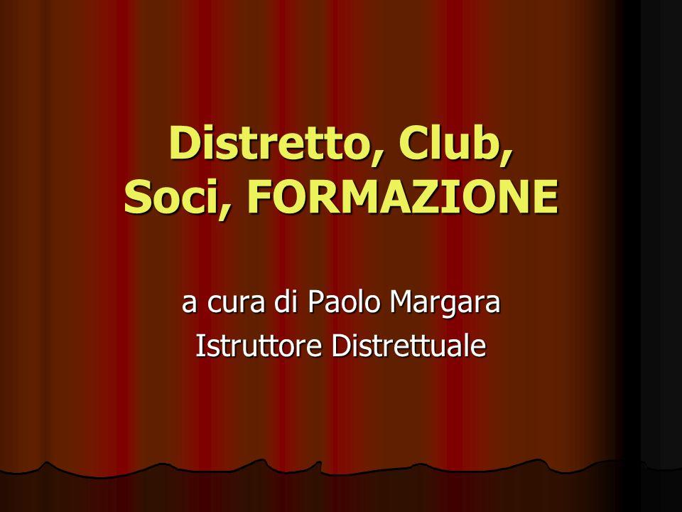 Distretto, Club, Soci, FORMAZIONE a cura di Paolo Margara Istruttore Distrettuale