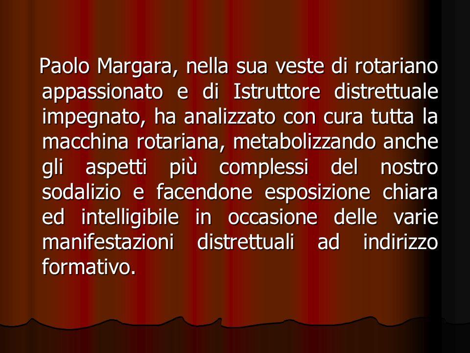 Paolo Margara, nella sua veste di rotariano appassionato e di Istruttore distrettuale impegnato, ha analizzato con cura tutta la macchina rotariana, m